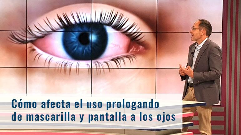 como afecta el uso prolongado de mascarilla y pantallas a los ojos